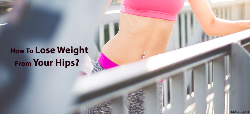 Tips to Lose Weight from The Hips