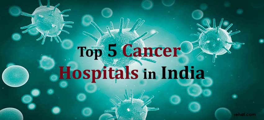 Top 5 Cancer Hospitals in India
