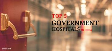 Top 5 Government Hospitals in India