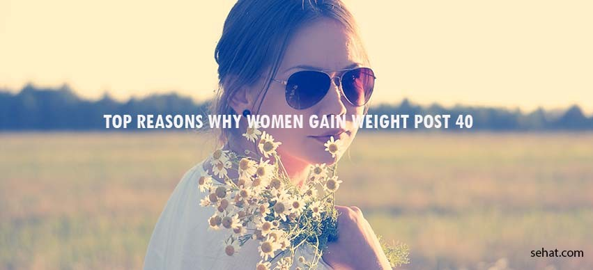 Top Reasons Why Women Gain Weight Post 40