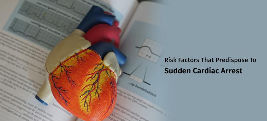 What Risk Factors Predispose A Person To Sudden Cardiac Arrest?